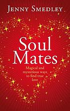 Soul mates : magical and mysterious ways to find true love