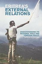 Eritrea's external relations : understanding its regional role and foreign policy