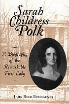 Sarah Childress Polk : a biography of the remarkable first lady