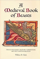 A medieval book of beasts : the second-family bestiary : commentary, art, text and translation