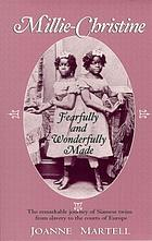 Millie-Christine : fearfully and wonderfully made / by Joanne Martell.