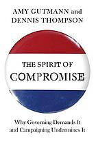 The spirit of compromise : why governing demands it and campaigning undermines it