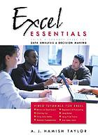 Excel essentials : using Microsoft Excel for data analysis & decision making
