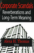 Corporate scandals : reverberations and long-term meaning