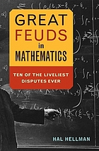 Great feuds in mathematics : ten of the liveliest disputes ever