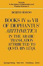 Books IV to VII of Diophantus' Arithmetica : in the Arabic translation attributed to Quṣtā ibn Lūqā
