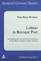 Leibniz as baroque poet : an interpretation of his German epicedium on the death of Queen Sophie Charlotte