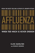 Affluenza : when too much is never enough