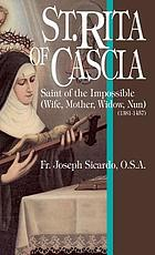 St. Rita of Cascia : Saint of the impossible and model of maidens, wives, mothers, widows, and nuns