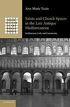Saints and church spaces in the late antique Mediterranean : architecture, cult, and community