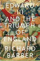 Edward III and the triumph of England : the battle of Crécy and the Company of the Garter