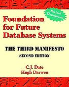 Foundation for future database systems : the third manifesto : a detailed study of the impact of type theory on the relational model of data, including a comprehensive model of type inheritance