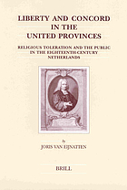 Liberty and concord in the United Provinces : religious toleration and the public in the eighteenth-century Netherlands