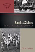 Bands of sisters : U.S. women's military bands during World War II