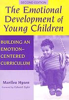 The emotional development of young children : building an emotion-centered curriculum