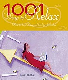 1001 ways to relax : how to beat stress and find perfect calm