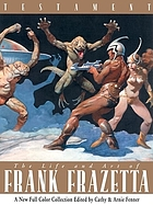 Testament : the life and work of Frank Frazetta