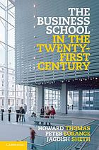 The business school in the twenty-first century : emergent challenges and new business models