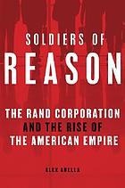 Soldiers of reason : the Rand Corporation and the rise of the American empire
