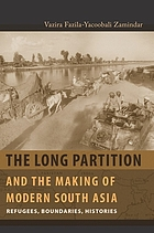 The long partition and the making of modern South Asia : refugees, boundaries, histories