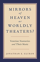 Mirrors of heaven or worldly theaters? : Venetian nunneries and their music
