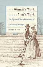 Women's work, men's work : the informal slave economies of lowcountry Georgia