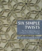 Six Simple Twists : the Pleat Pattern Approach to Origami Tessellation Design.