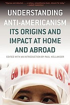 Understanding anti-Americanism : its origins and impact at home and abroad
