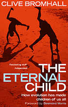 The eternal child : how evolution has made children of us all