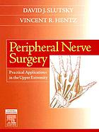 Peripheral nerve surgery : practical applications in the upper extremity