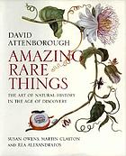 Amazing rare things : the art of natural history in the age of discovery