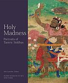 Holy madness : portraits of tantric siddhas