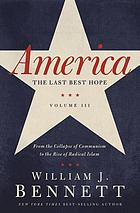 America, the last best hope. Volume III, From the collapse of communism to the rise of radical Islam, 1988-2008