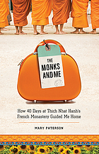 The monks and me : how 40 days in Thich Nhat Hanh's french monastery guided me home