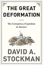 THE GREAT DEFORMATION : THE CORRUPTION OF CAPITALISM IN AMERICA