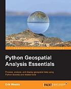 Python geospatial analysis essentials : process, analyze, and display geospatial data using Python libraries and related tools