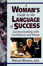 A woman's guide to the language of success : communicating with confidence and power