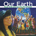 Our earth : how kids are saving the planet