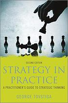 Strategy in practice : a practitioner's guide to strategic thinking