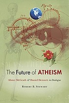 The future of atheism : Alister McGrath & Daniel Dennett in dialogue