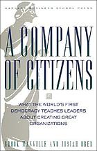 A company of citizens : what the world's first democracy teaches leaders about creating great organizations