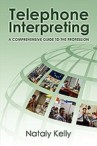Telephone interpreting : a comprehensive guide to the profession