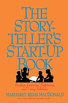 The storyteller's start-up book : finding, learning, performing, and using folktales including twelve tellable tales