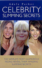 Celebrity slimming secrets : the world's most glamorous people reveal their amazing slimming secrets