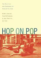 Hop on pop : the politics and pleasures of popular culture