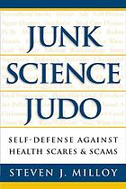 Junk science judo : self-defense against health scares & scams