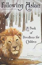 Following Aslan : a book of devotions for children : based upon The chronicles of Narnia by C.S. Lewis