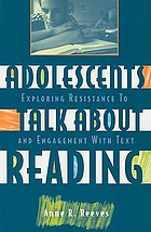 Adolescents talk about reading : exploring resistance to and engagement with text