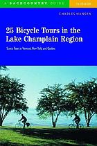 25 bicycle tours in the Lake Champlain region : scenic rides in Vermont, New York, and Quebec