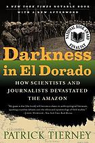 Darkness in El Dorado : how scientists and journalists devastated the Amazon